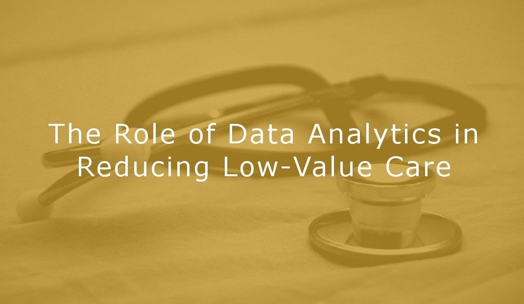 The Role of Data Analytics in Reducing Low-Value Care