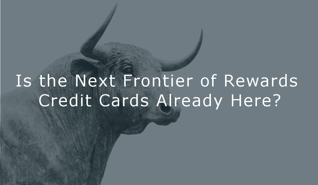 Is the Next Frontier of Rewards Credit Cards Already Here?